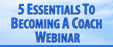 5 Essentials To Becoming A Coach Webinar