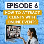 How To Attract Clients With Online Events podcast image